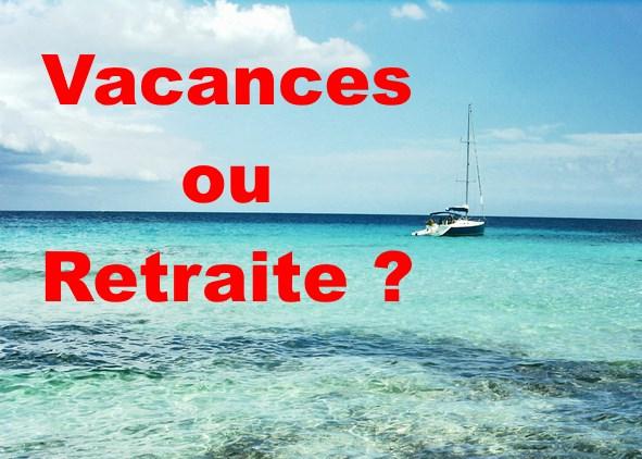 Vacances ou retraite ?